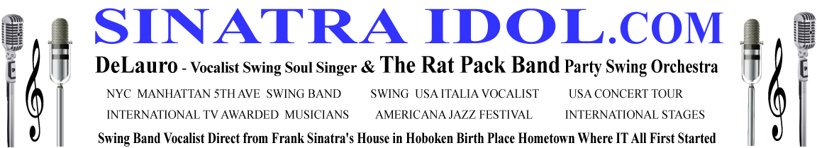 delauro, ny, frank sinatra singer, swing band, frank sinatra tribute band, ny swing band, nyc swing dance,DeLauro swing singer frank sinatra vocalist delauro music RatPack rat pack tribute band Frank Sinata singer tribute band new york ny nyc corporate events business function vocalist DeLauro singer casino rat pack band singers frank sinatra tribute show act swing bands casinos sings jazz American songbook at las vegas night monte carlo nights italian little italy dance weddings knot wedding wire ratpack sinatra delauro www.sinatraidol.com , broadway rat pack, rat pack broadway, broadway frank sinatra, broadway frank sinatra show, frank sinatra broadway, broadway tribute,